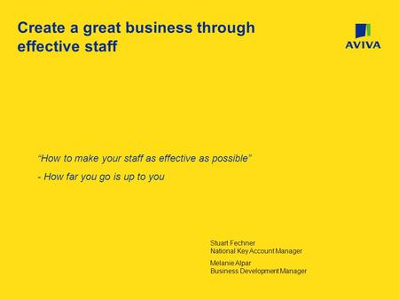 "Create a great business through effective staff ""How to make your staff as effective as possible"" - How far you go is up to you Stuart Fechner National."
