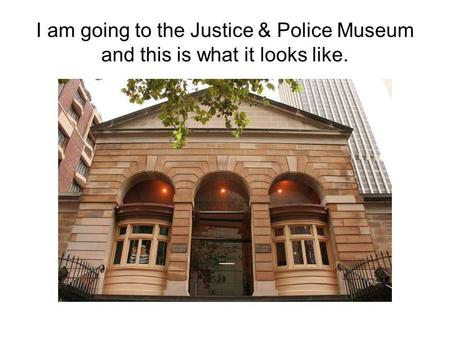 I am going to the Justice & Police Museum and this is what it looks like.