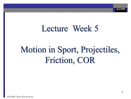 EDU4SBM Sports Biomechanics 1 Lecture Week 5 Motion in Sport, Projectiles, Friction, COR.