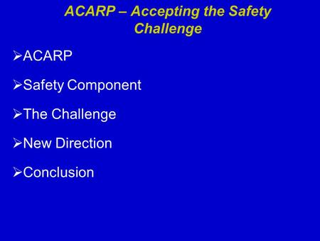 ACARP – Accepting the Safety Challenge  ACARP  Safety Component  The Challenge  New Direction  Conclusion.