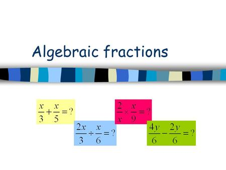 Algebraic fractions. Next slide Previous slide Addition Subtraction Multiplication Copyright © Pearson Australia (a division of Pearson Australia Group.