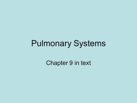 Pulmonary Systems Chapter 9 in text.