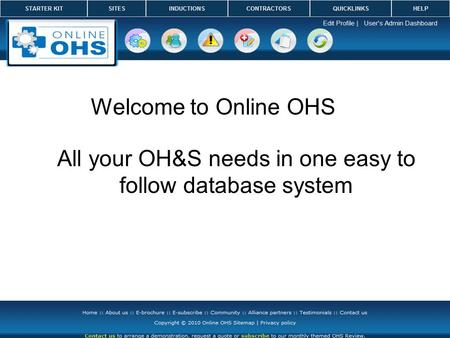 Welcome to Online OHS All your OH&S needs in one easy to follow database system.