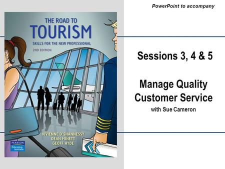 PowerPoint to accompany Sessions 3, 4 & 5 Manage Quality Customer Service with Sue Cameron.