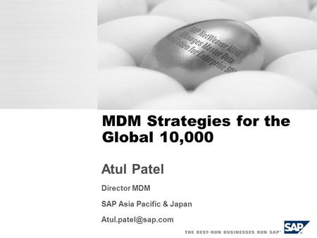 MDM Strategies for the Global 10,000 Atul Patel Director MDM SAP Asia Pacific & Japan