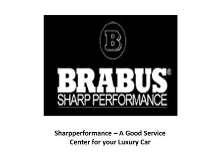 Sharpperformance – A Good Service Center for your Luxury Car.