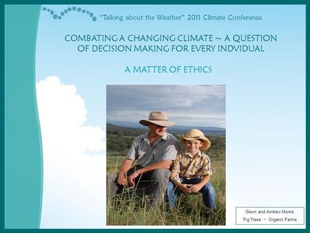 """Talking about the Weather"" 2011 Climate Conference COMBATING A CHANGING CLIMATE ~ A QUESTION OF DECISION MAKING FOR EVERY INDVIDUAL A MATTER OF ETHICS."