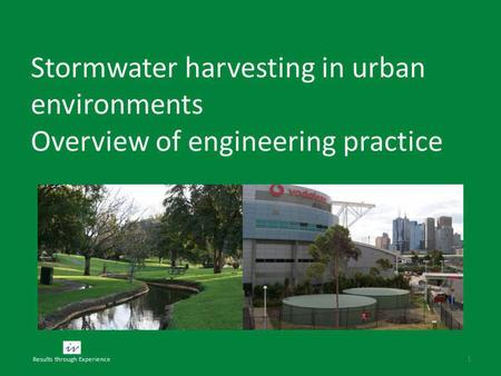 Stormwater harvesting in urban environments Overview of engineering practice 1 Results through Experience.