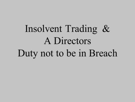 Insolvent Trading & A Directors Duty not to be in Breach.