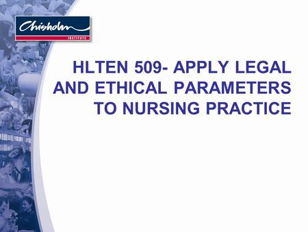 HLTEN 509- APPLY LEGAL AND ETHICAL PARAMETERS TO NURSING PRACTICE.