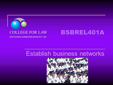 BSBREL401A Establish business networks COLLEGE FOR LAW AND JUSTICE ADMINISTRATION PTY LTD.