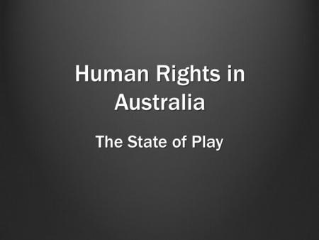 Human Rights in Australia The State of Play.