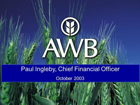 1 Paul Ingleby, Chief Financial Officer October 2003.
