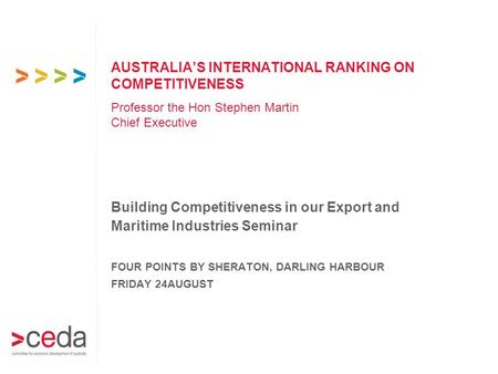 AUSTRALIA'S INTERNATIONAL RANKING ON COMPETITIVENESS Building Competitiveness in our Export and Maritime Industries Seminar FOUR POINTS BY SHERATON, DARLING.