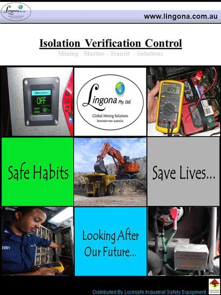 Isolation Verification Control Mining - Marine - Transit – Solutions www.lingona.com.au LIVE Distributed By Locksafe Industrial Safety Equipment.
