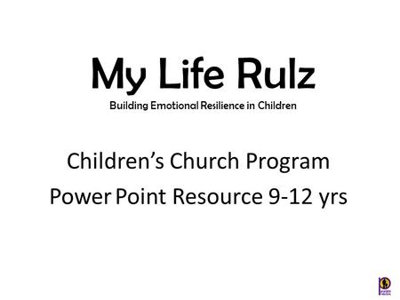 Children's Church Program Power Point Resource 9-12 yrs My Life Rulz Building Emotional Resilience in Children.