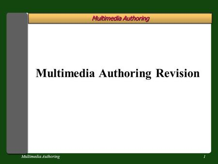 Multimedia Authoring1 Multimedia Authoring Revision.