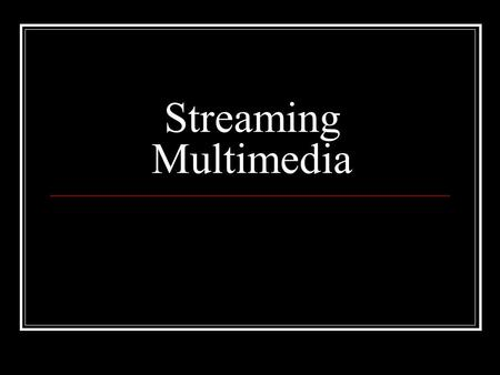 "Streaming Multimedia. What is streaming? Streaming media consists of sound and video, continuously ""streamed"" over the Internet."