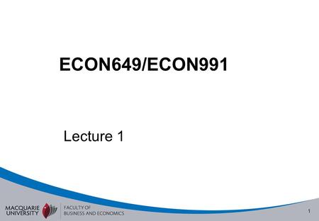 1 ECON649/ECON991 Lecture 1. 2 Overview Administration and Introductory Comments The Economic Problem The Price Mechanism.