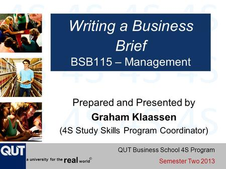QUT Business School 4S Program Semester Two 2013 world real a university for the R Writing a Business Brief BSB115 – Management Prepared and Presented.