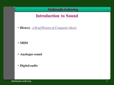 Multimedia Authoring1 Introduction to Sound History A Brief History of Computer MusicA Brief History of Computer Music MIDI Analogue sound Digital audio.
