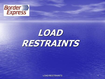 LOAD RESTRAINTS 1. 2 3 The security of your load, your life and the life of others relies on proper load restraint.