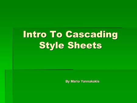 Intro To Cascading Style Sheets By Mario Yannakakis.