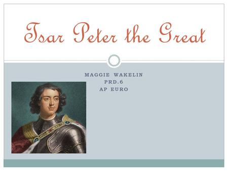 MAGGIE WAKELIN PRD.6 AP EURO Tsar Peter the Great.