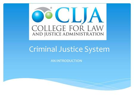 Criminal Justice System AN INTRODUCTION. Three arms of the Criminal Justice System POLICE COURTS CORRECTIVE SERVICES.