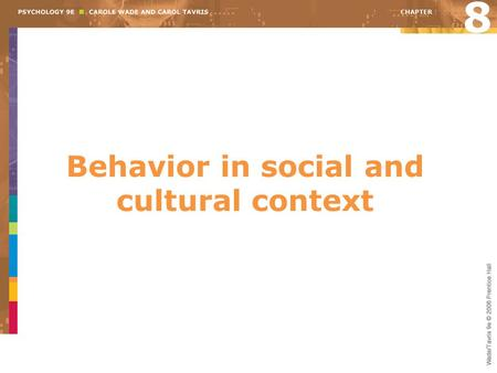 Behavior in social and cultural context 8. Overview Roles and rules Social influences on beliefs Individuals in groups Group identity Group conflict and.