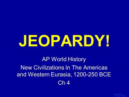Template by Bill Arcuri, WCSD Click Once to Begin JEOPARDY! AP World History New Civilizations In The Americas and Western Eurasia, 1200-250 BCE Ch 4.