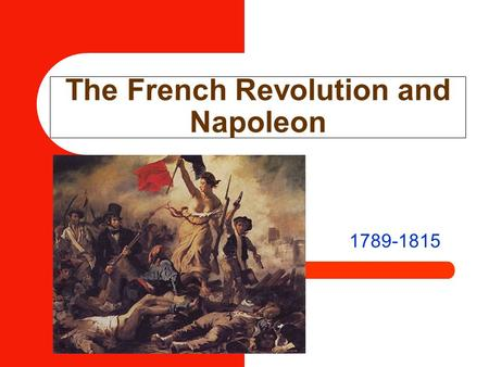 The French Revolution and Napoleon 1789-1815. The French Revolution and Napoleon Bourgeoisie Deficit spending Émigré Sans-culotte Suffrage Nationalism.