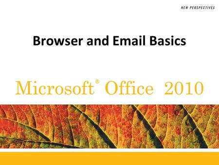 ® Microsoft Office 2010 Browser and Email Basics.