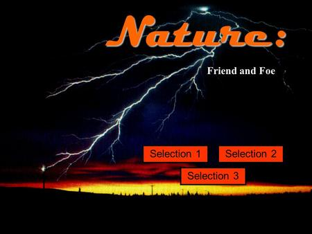 Theme 6 Selection 1 Selection 3 Selection 2Nature: Friend and Foe.