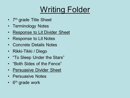 Writing Folder 7 th grade Title Sheet Terminology Notes Response to Lit Divider Sheet Response to Lit Notes Concrete Details Notes Rikki-Tikki / Diego.