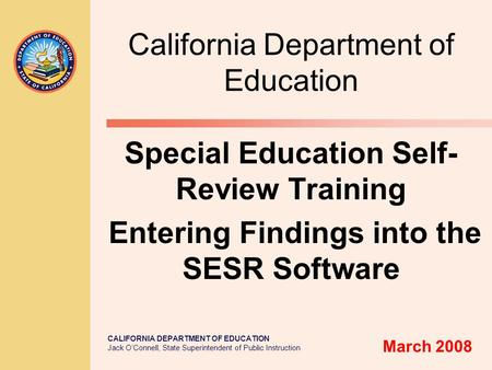 CALIFORNIA DEPARTMENT OF EDUCATION Jack O'Connell, State Superintendent of Public Instruction California Department of Education Special Education Self-