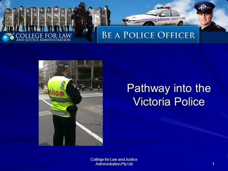 College for Law and Justice Administration Pty Ltd 1 Pathway into the Victoria Police.
