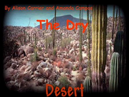 The Dry By Alison Carrier and Amanda Campos Lots of Location Deserts on Earth are located between 30 degrees latitude north and 30 degrees latitude south.