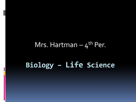 Biology – Life Science Mrs. Hartman – 4 th Per.. Credits:  Credits should be earned every 3 weeks  We will cover 1 chapter each week (2 to 3 chapters.