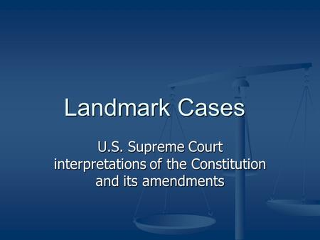 Landmark Cases U.S. Supreme Court interpretations of the Constitution and its amendments.