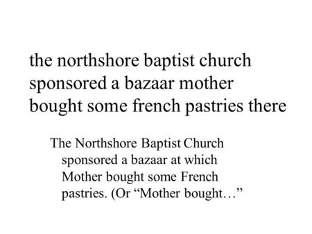 The northshore baptist church sponsored a bazaar mother bought some french pastries there The Northshore Baptist Church sponsored a bazaar at which Mother.