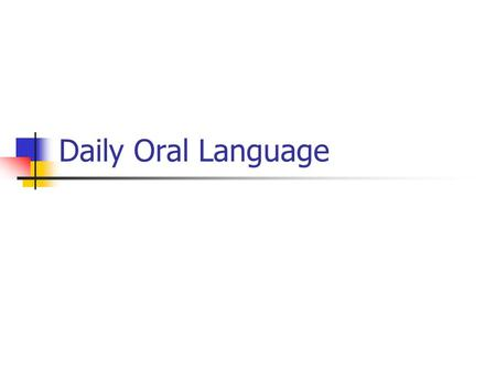 Daily Oral Language. Daily Oral Language Lessons: Daily Work well as dispatch Aligned with standards-based instruction Focus on Grammar Punctuation Capitalization.