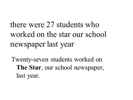 There were 27 students who worked on the star our school newspaper last year Twenty-seven students worked on The Star, our school newspaper, last year.