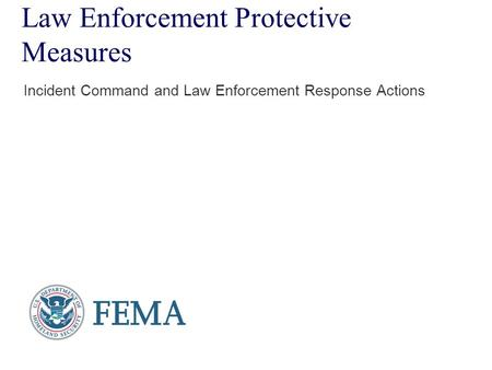 Law Enforcement Protective Measures Incident Command and Law Enforcement Response Actions.