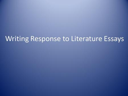 Writing Response to Literature Essays. What is a RTL essay? Response to literature essays inform your reader about something unique, interesting, or insightful.