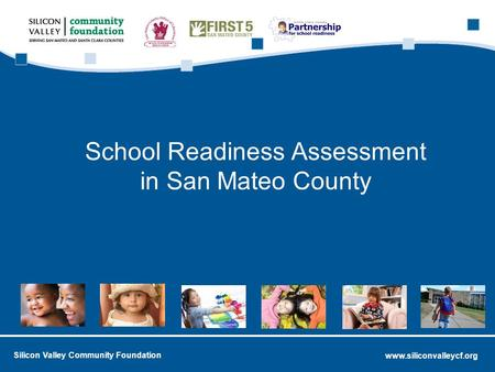 Www.siliconvalleycf.org Silicon Valley Community Foundation School Readiness Assessment in San Mateo County.