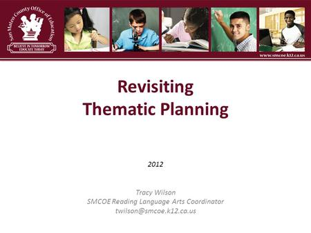 2012 Tracy Wilson SMCOE Reading Language Arts Coordinator Revisiting Thematic Planning.