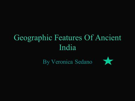 Geographic Features Of Ancient India By Veronica Sedano.
