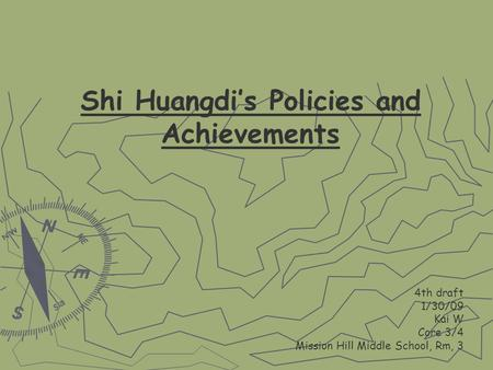Shi Huangdi's Policies and Achievements 4th draft 1/30/09 Kai W Core 3/4 Mission Hill Middle School, Rm, 3.