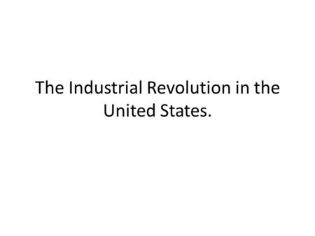 The Industrial Revolution in the United States.. Government Support for Industrialism The government: o Helped Industries with loans o Maintained laissez.